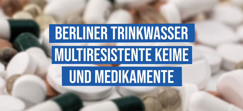 Berliner Grundwasser – multiresistente Keime und Medikamente