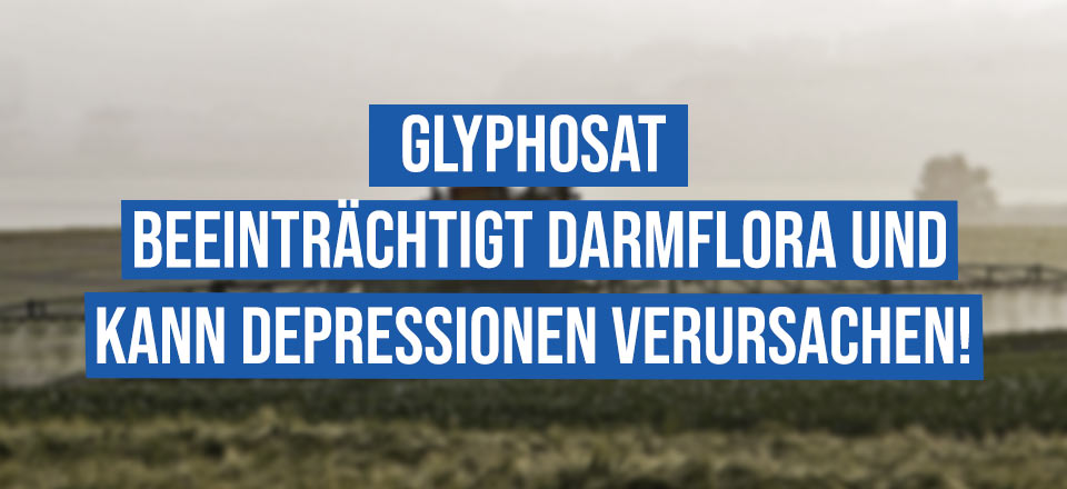 Glyphosat beeinträchtigt Darmflora und kann Depressionen verursachen!