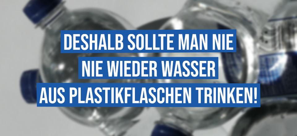 Deshalb sollte man nie nie wieder aus Mineralwasser aus Plastikflaschen trinken