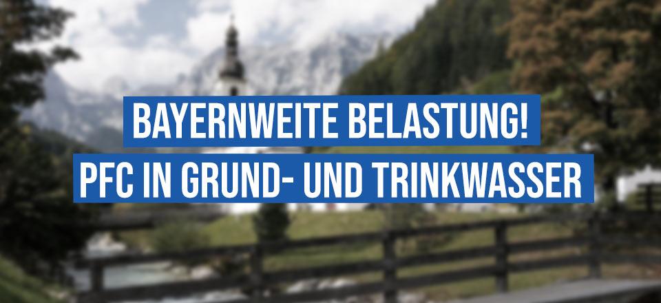 Bayernweite Belastung: PFC in Grund- und Trinkwasser