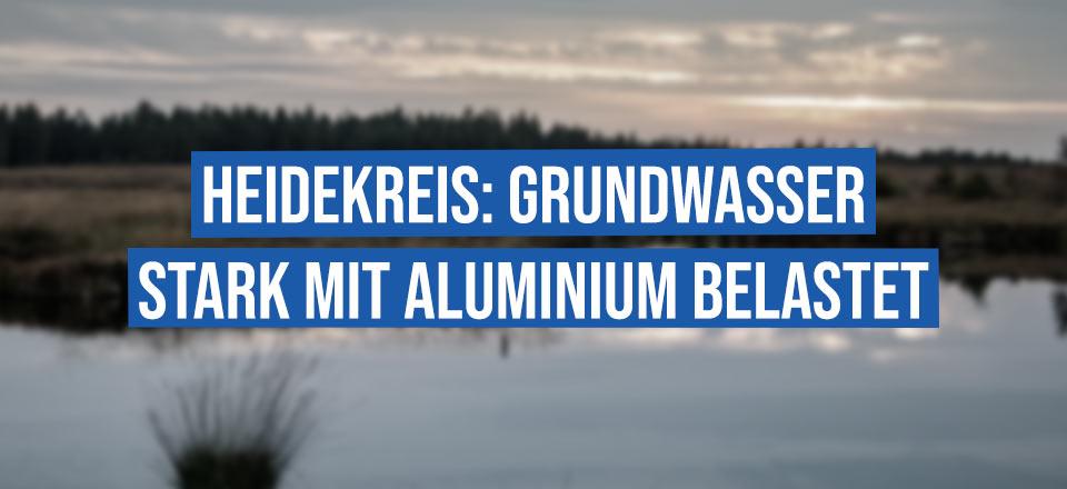 Heidekreis: Grundwasser stark mit Aluminium belastet