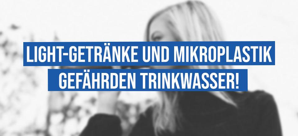 Light-Getränke und Mikroplastik gefährden Trinkwasser!