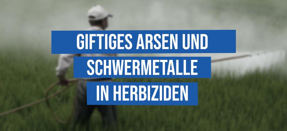 Giftiges Arsen und Schwermetalle in Herbiziden auf Glyphosat-Basis