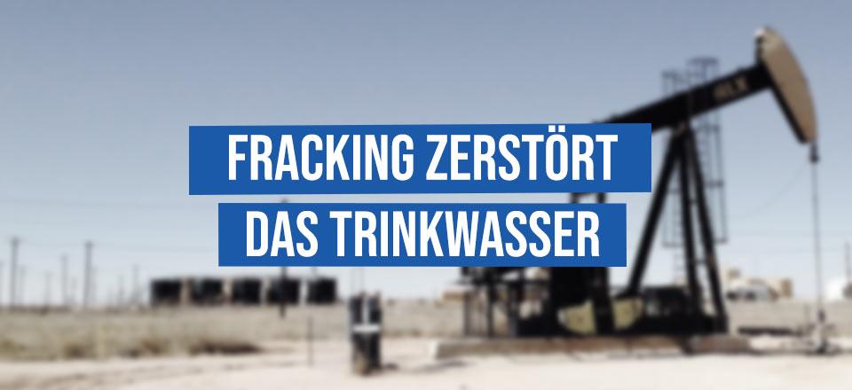 Fracking zerstört das Trinkwasser