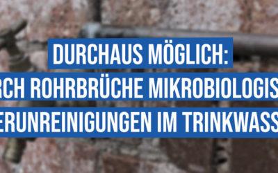 Durch Rohrbrüche mikrobiologische Verunreinigungen im Trinkwasser